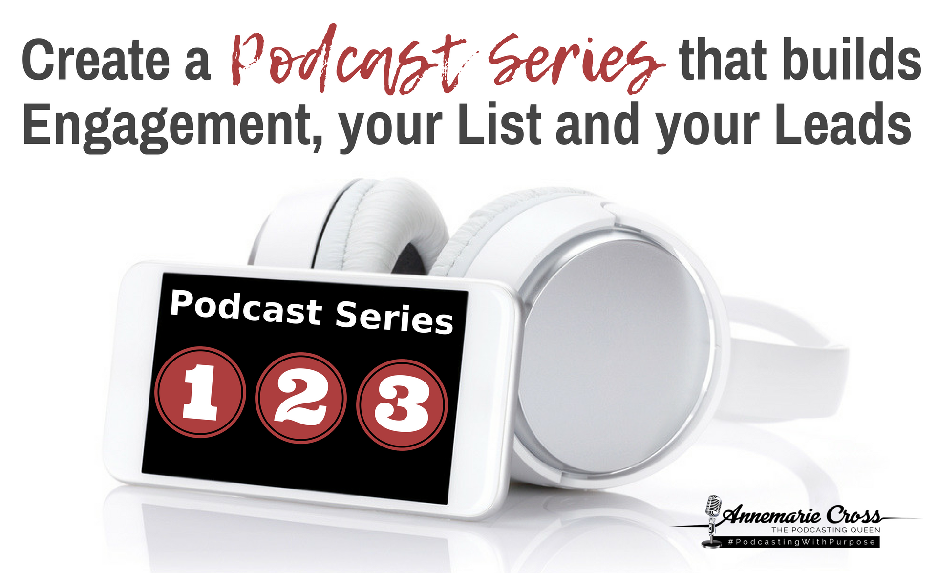 Create a Podcast Series to build engagement, your list, and your leads