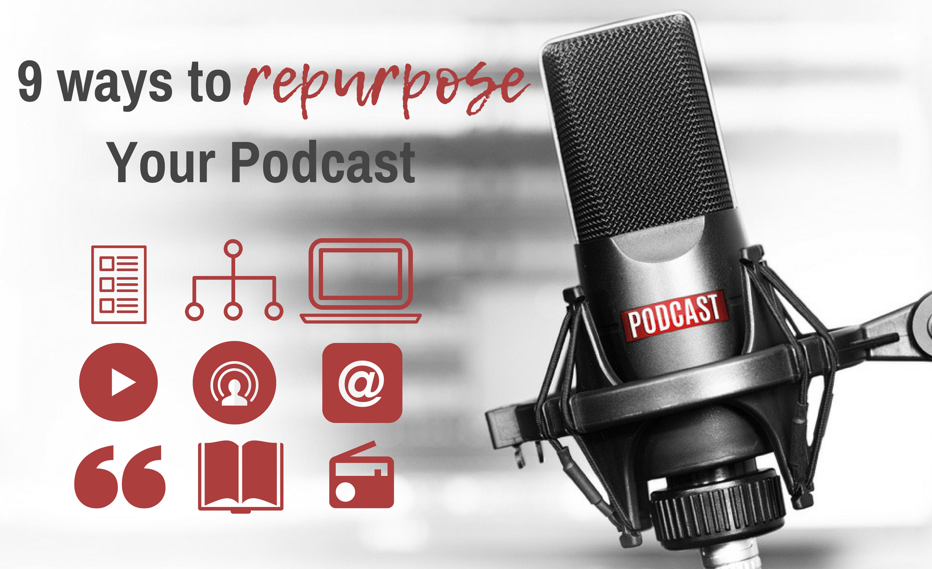 9 Ways to Repurpose Your Podcast