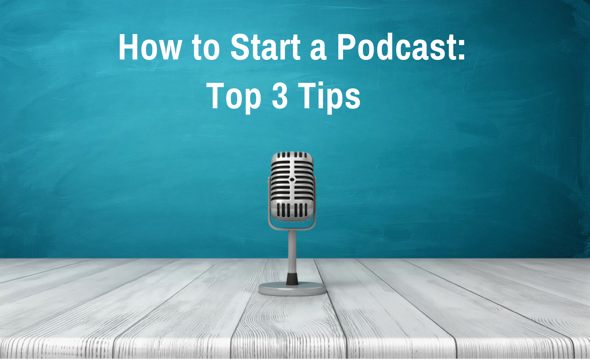 How to Start a Podcast: 3 Top Tips