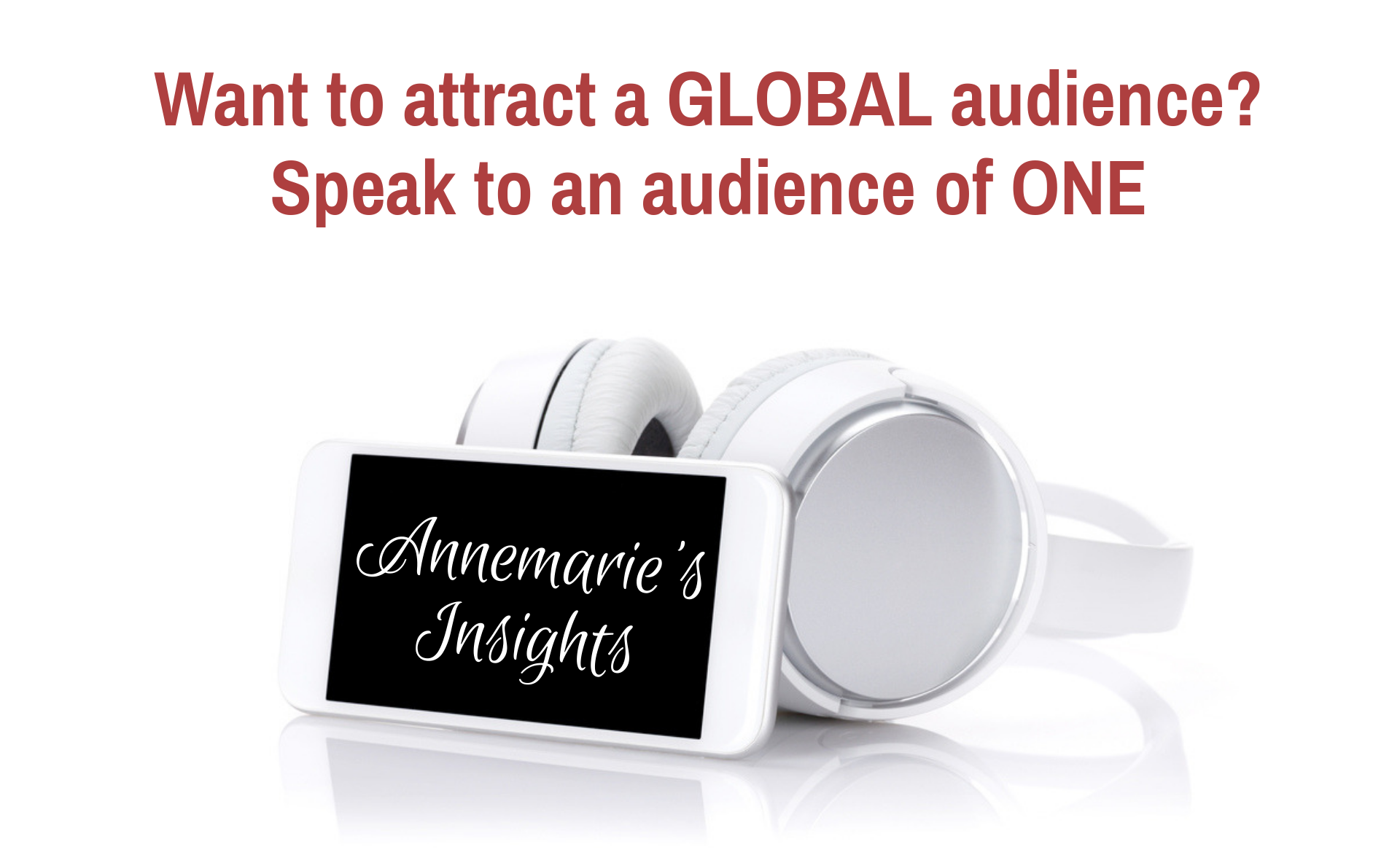 Attract GLOBAL attention by speaking to an audience of ONE