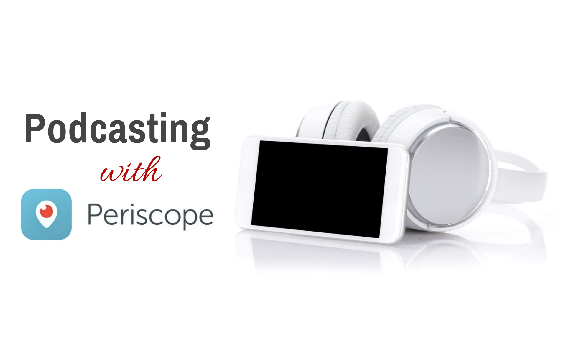 Podcasting With Periscope for Thought Leaders