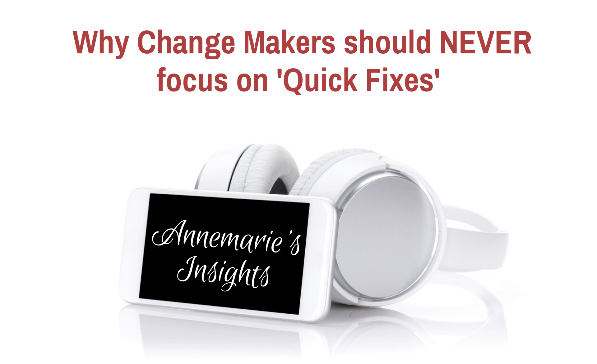 Why Change Makers should NEVER focus on Quick Fixes in their marketing