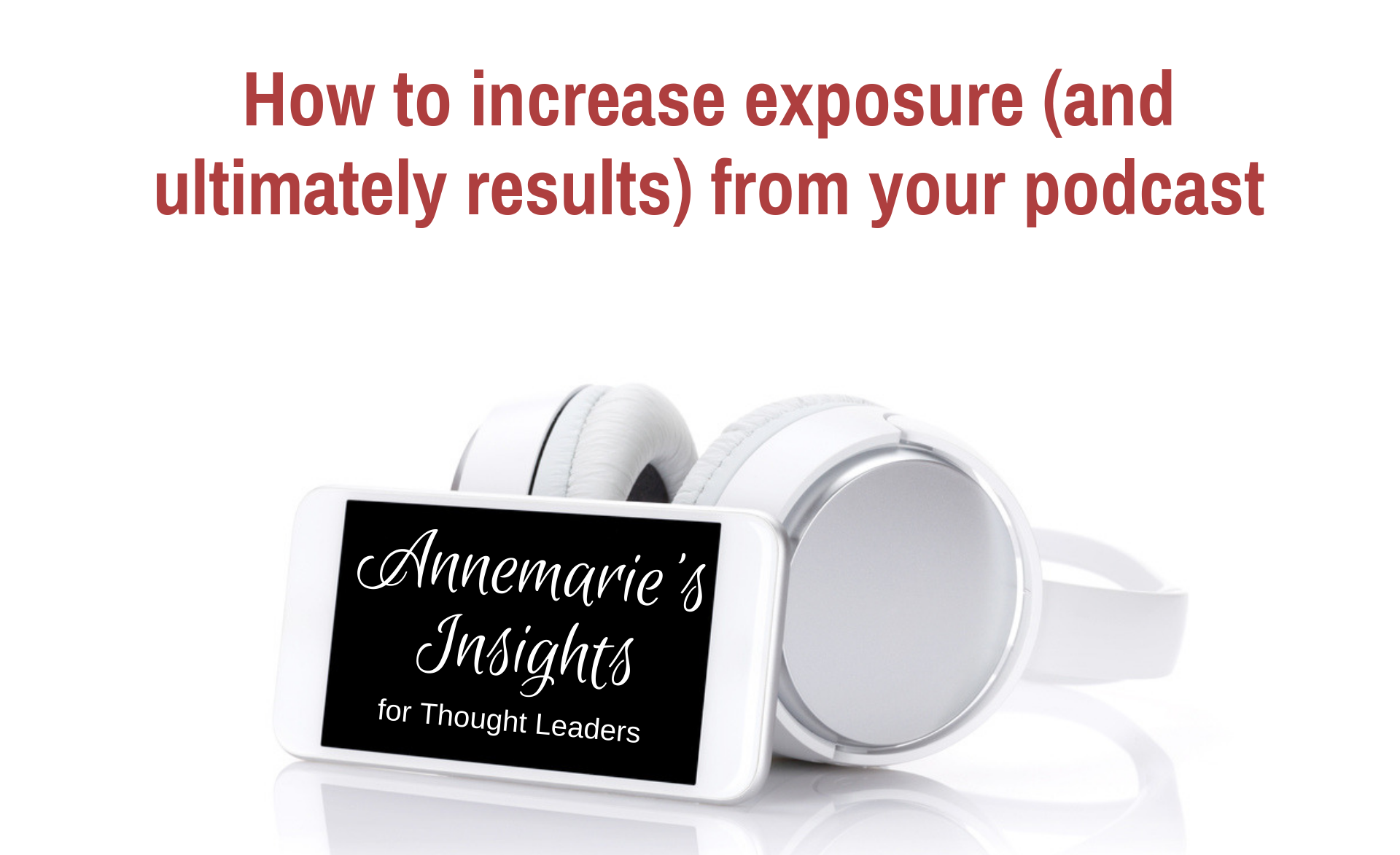 How to increase exposure (and ultimately results) from your podcast