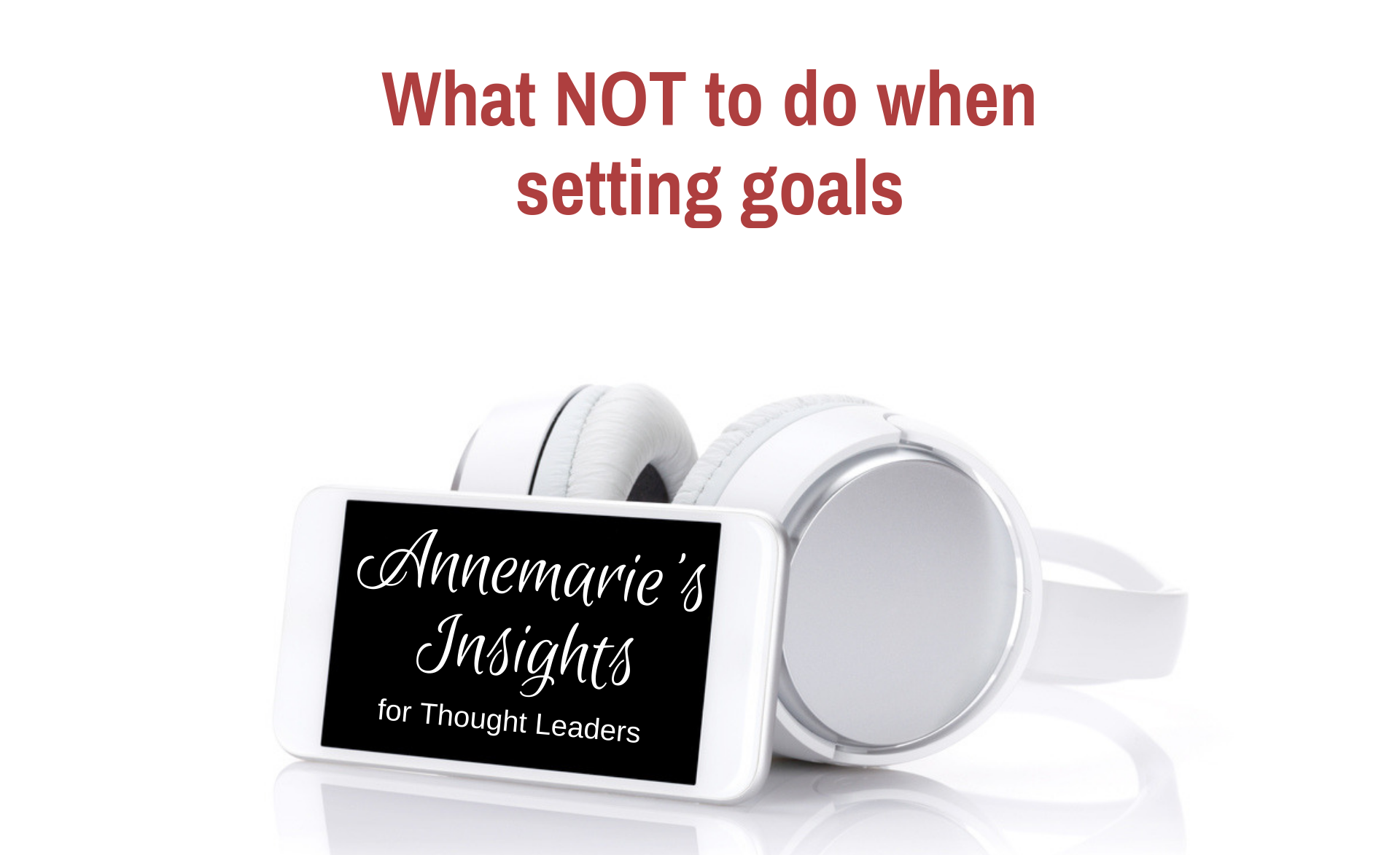 What NOT to do when setting goals