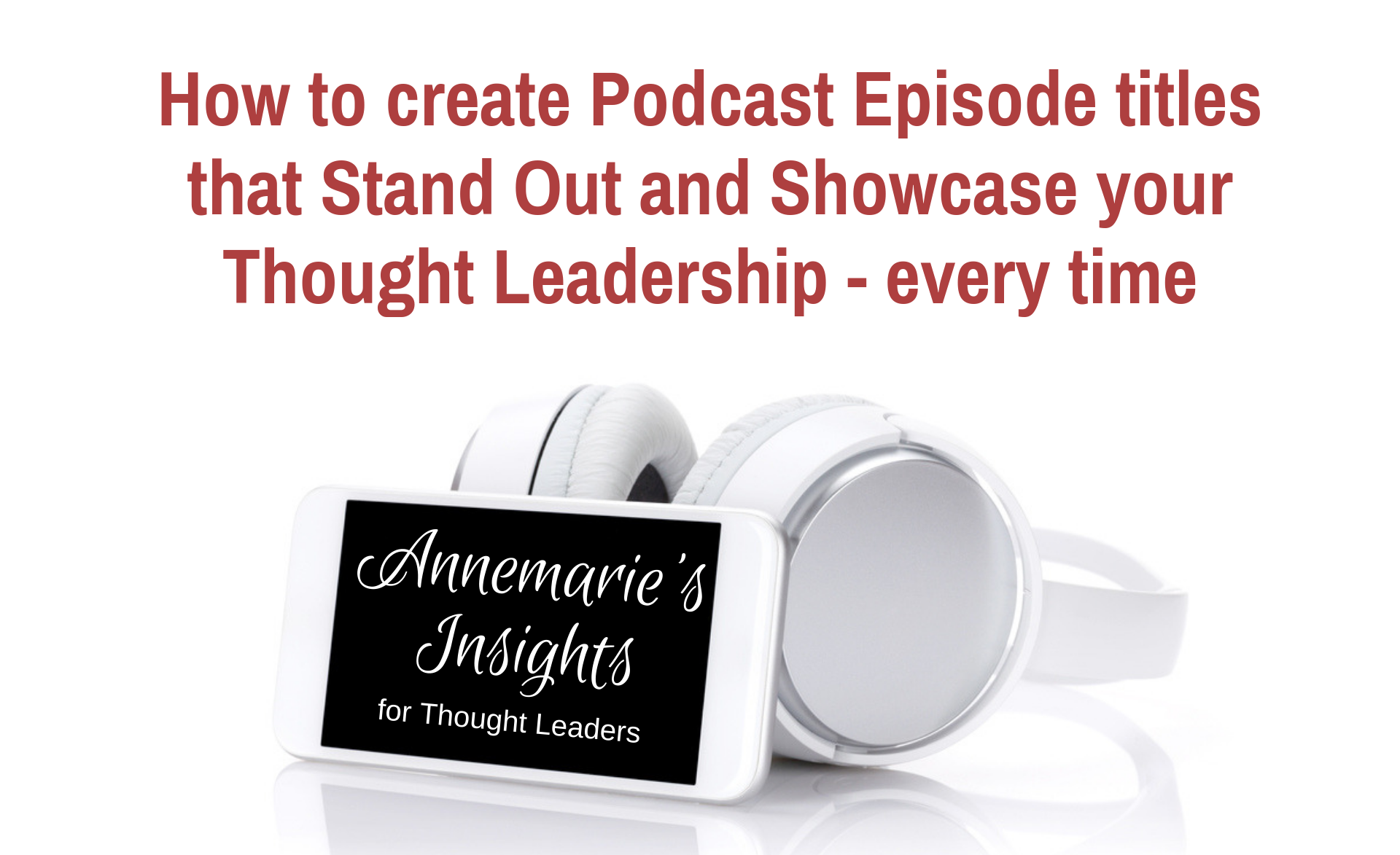 How to create Podcast Episode titles that Stand Out and Showcases your Thought Leadership – every time