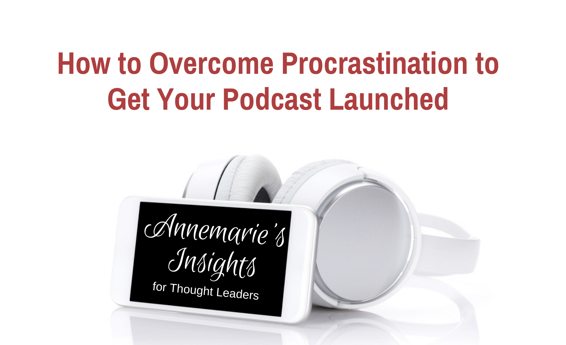 How to Overcome Procrastination to Get Your Podcast Launched