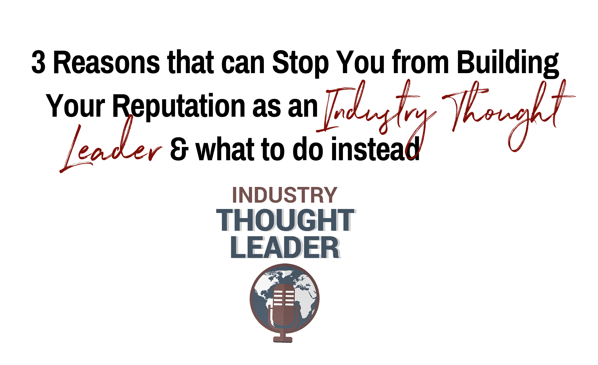 3 Reasons That Can Stop You From Building Your Reputation as an Industry Thought Leader and What to do Instead