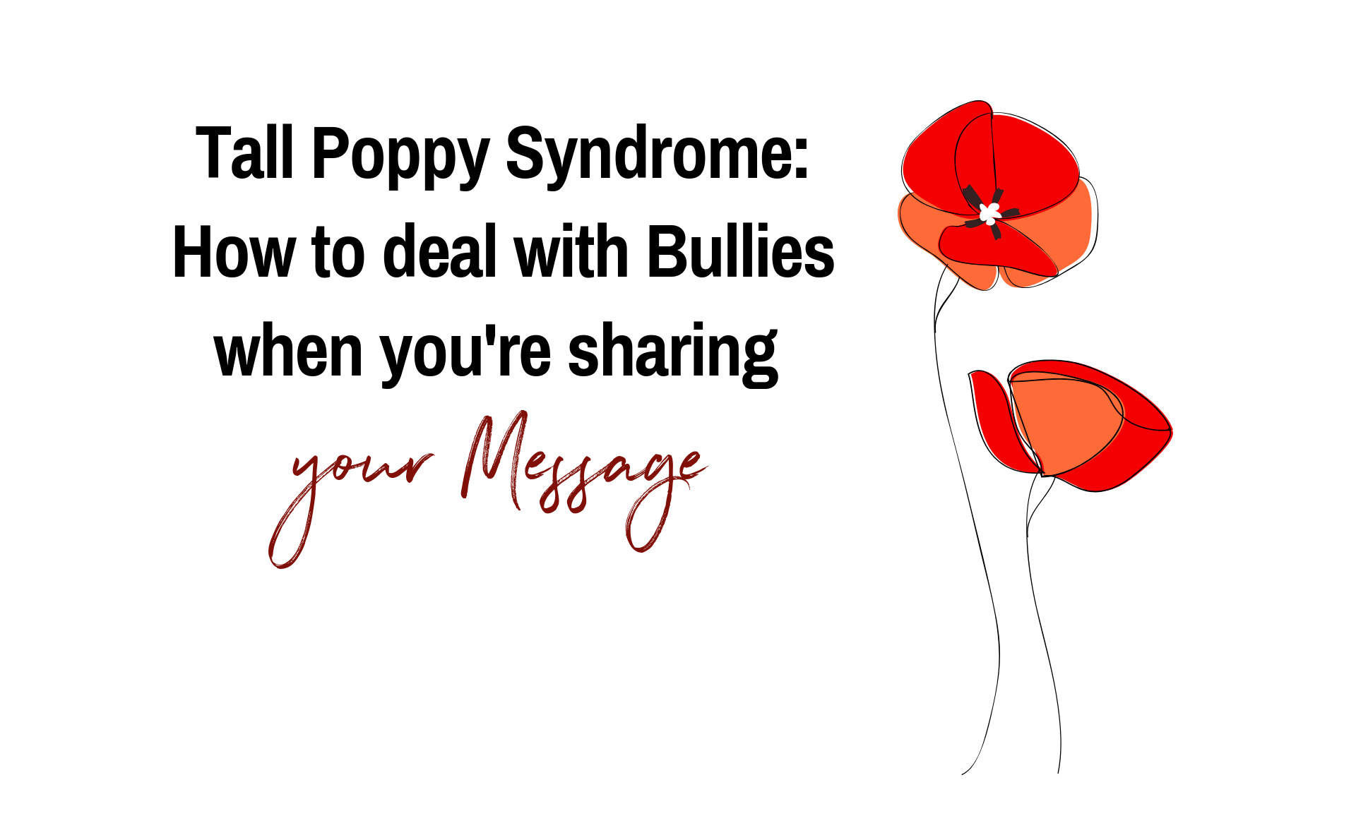 Tall Poppy Syndrome: How to Deal with Bullies When You're Sharing Your Message