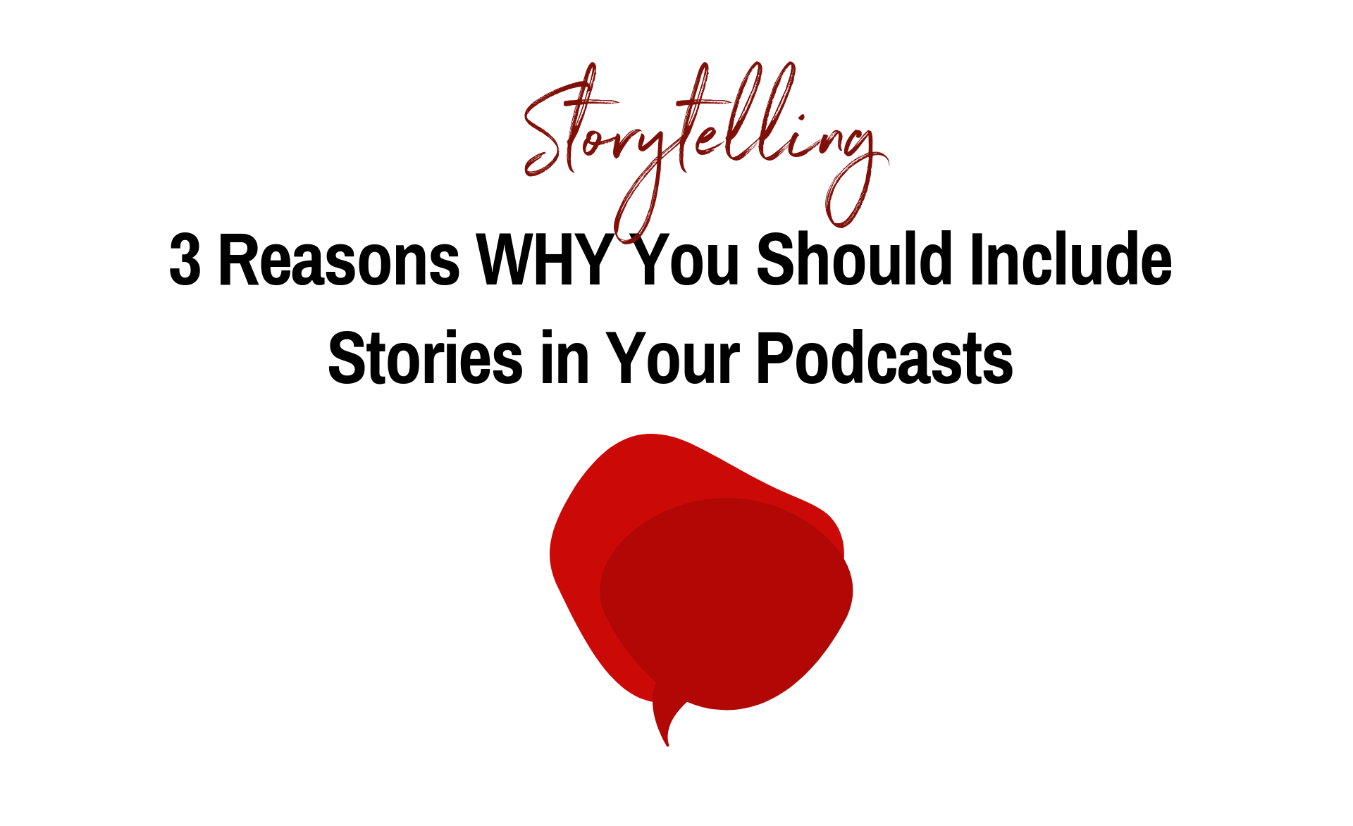 3 Reasons Why You Should Incorporate Storytelling into Your Podcast