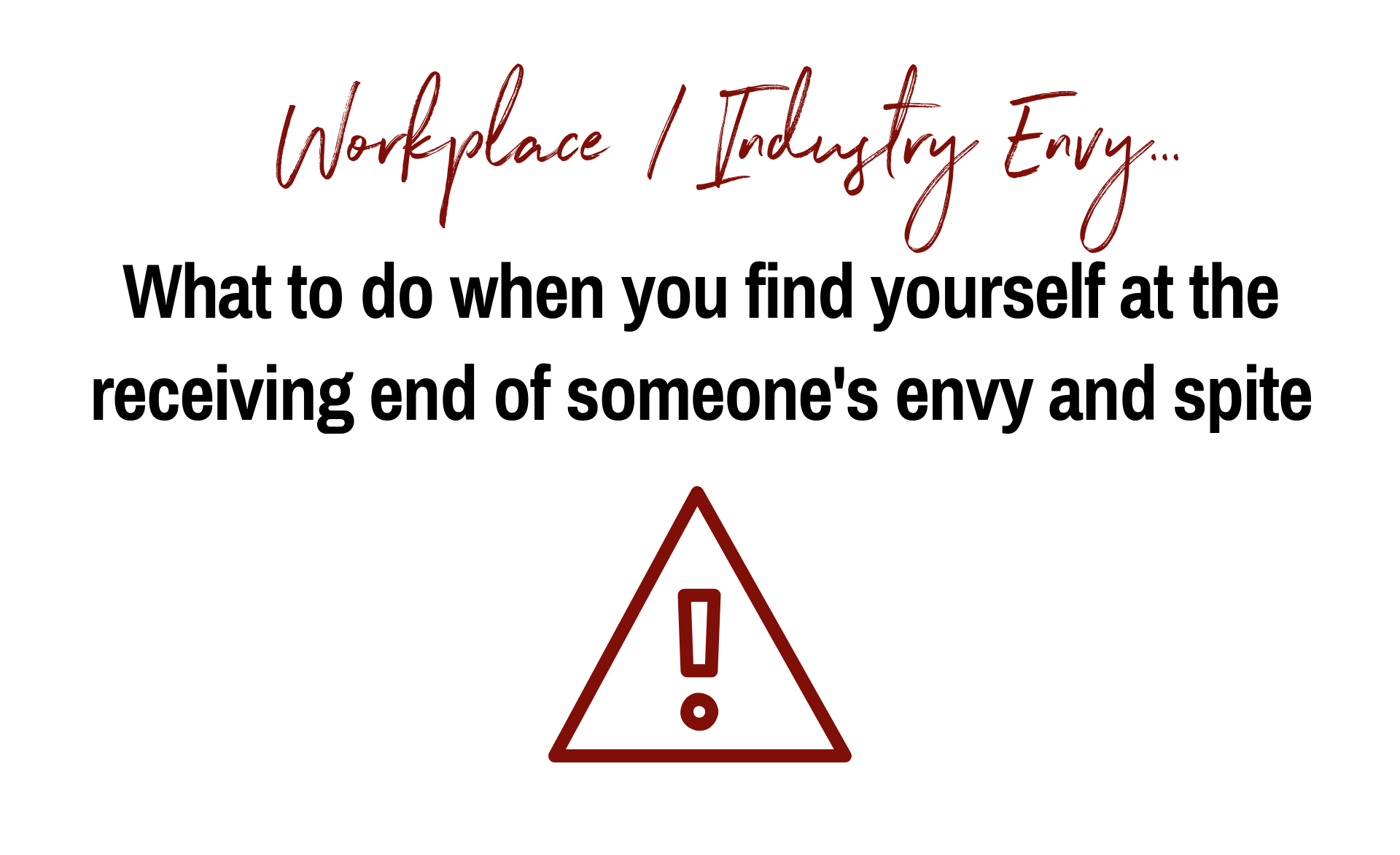 Workplace Envy: What to do (and not do) when you're at the receiving end of someone's spite and criticism