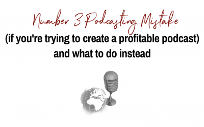 Number 2 Common Podcasting Mistake (if you're trying to create a profitable podcast and what to do instead)