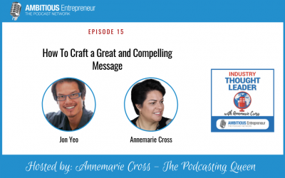15: How To Craft a Great and Compelling Message for aspiring Industry Thought Leaders
