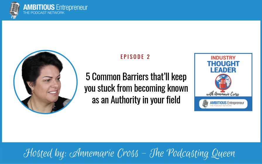 02: 5 Common Barriers that'll keep you stuck from becoming known as an Authority in your field