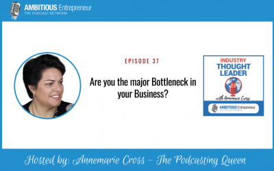 37: Are you the major Bottleneck in your Business?