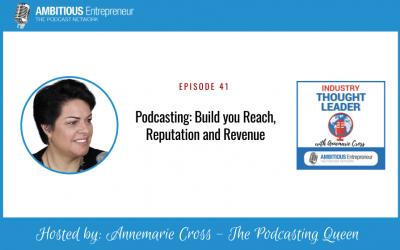 41: Podcasting: Build you Reach, Reputation and Revenue