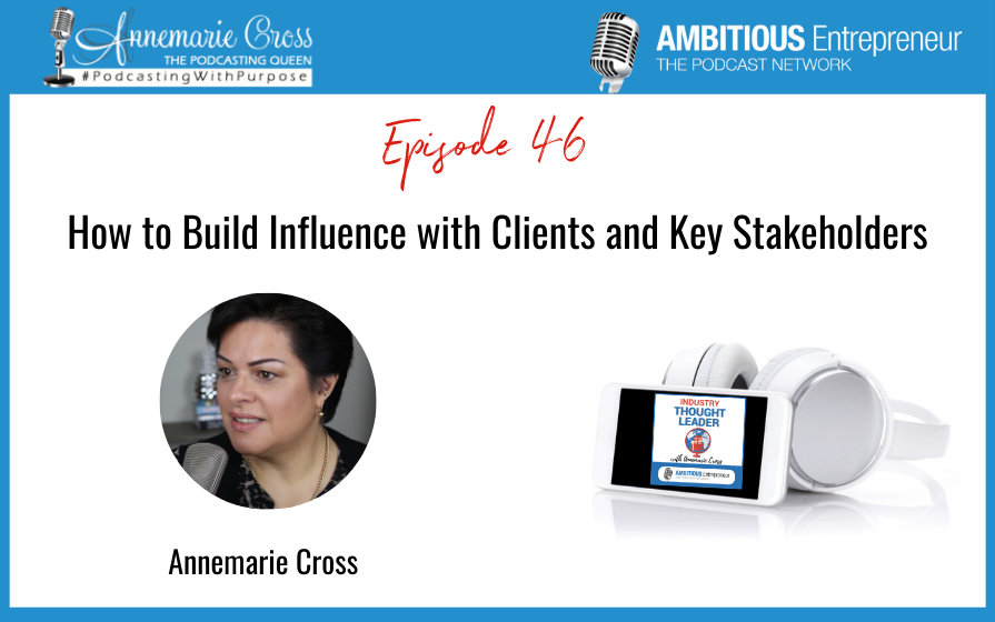 46: How to Build Influence with Clients and Key Stakeholders
