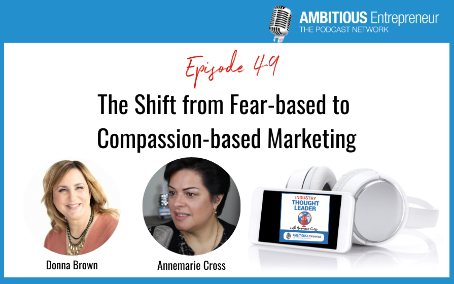 49: The Shift from Fear-based to Compassion-based Marketing