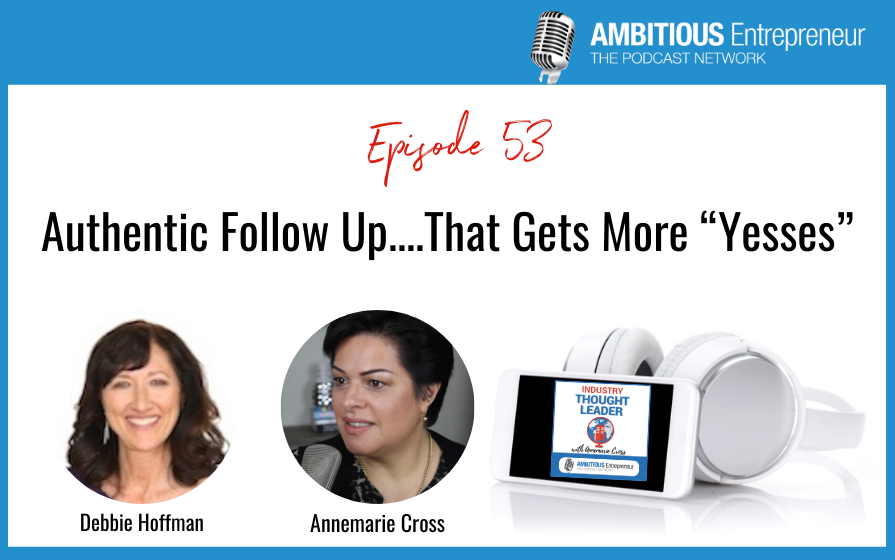 """53: Authentic Follow Up….That Gets More """"Yesses"""""""