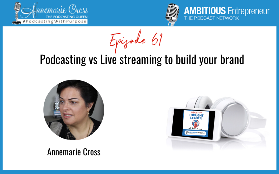 61: Podcasting vs Live streaming to build your brand