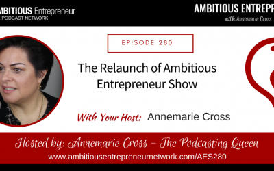 [Ep#280] The Relaunch of Ambitious Entrepreneur Show
