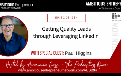 [Ep#284] Getting Quality Leads through Leveraging LinkedIn with Paul Higgins