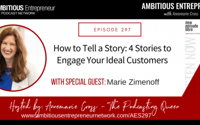 [Ep#297] How to Tell a Story: 4 Stories to Engage Your Ideal Customers with Marie Zimenoff