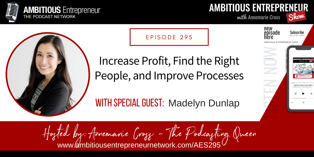 [Ep#295] Business Priorities: Increase Profit, Find the Right People, and Improve Processes with Madelyn Dunlap