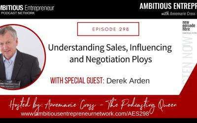[Ep#298] Understanding Sales, Influencing and Negotiation Ploys with Derek Arden