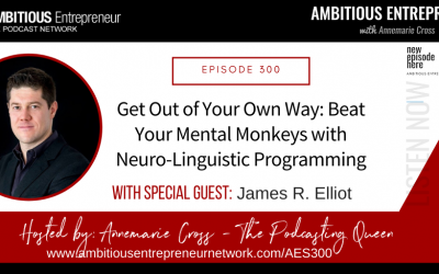 [Ep#300] Get Out of Your Own Way: Beat Your Mental Monkeys with Neuro-Linguistic Programming