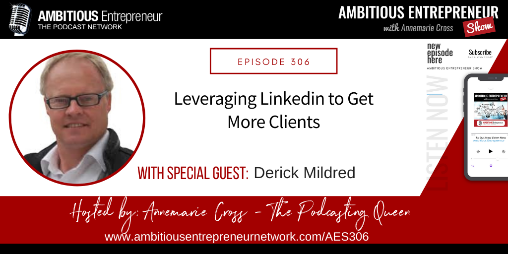 [Ep#306] Leveraging Linkedin to Get More Clients with Derick Mildred