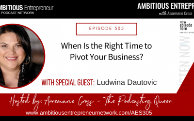 [Ep#305] When Is the Right Time to Pivot Your Business with Ludwina Dautovic